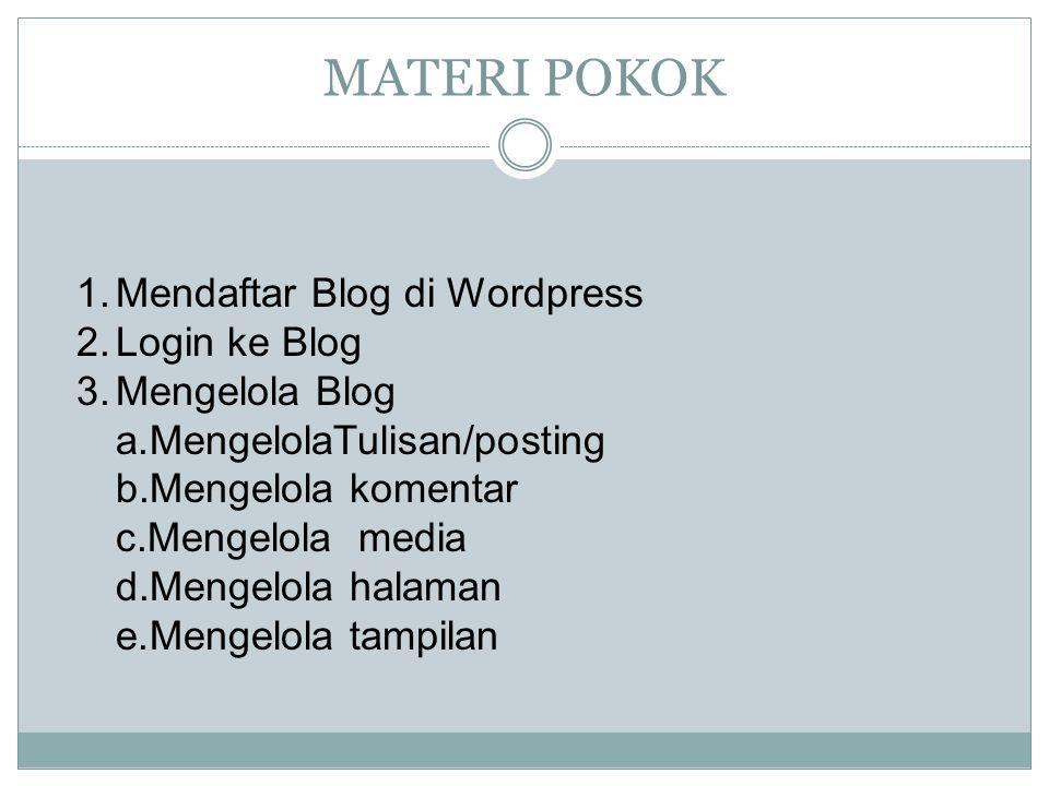 MATERI POKOK 1.Mendaftar Blog di Wordpress 2.Login ke Blog 3.Mengelola Blog a.MengelolaTulisan/posting b.Mengelola komentar c.Mengelola media d.Mengelola halaman e.Mengelola tampilan