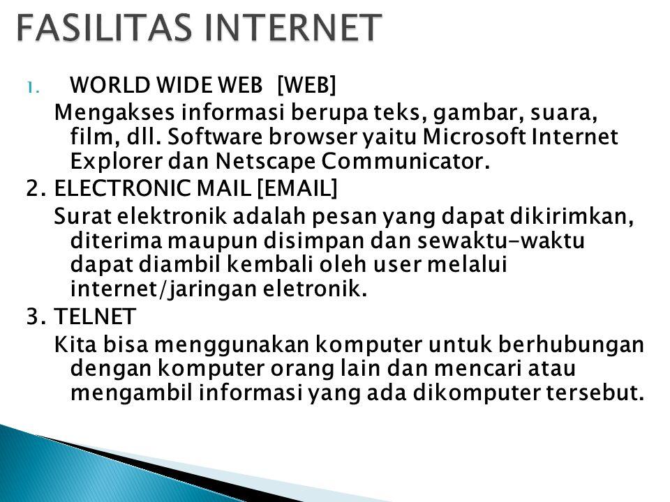 1. WORLD WIDE WEB [WEB] Mengakses informasi berupa teks, gambar, suara, film, dll. Software browser yaitu Microsoft Internet Explorer dan Netscape Com