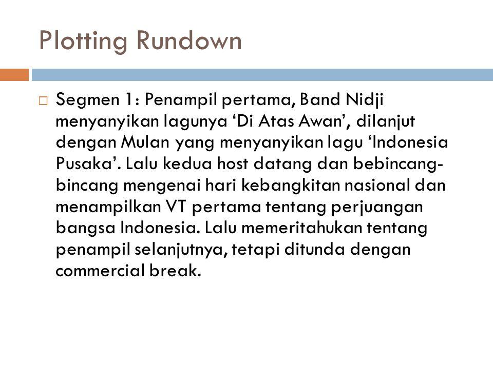 Plotting Rundown  Segmen 1: Penampil pertama, Band Nidji menyanyikan lagunya 'Di Atas Awan', dilanjut dengan Mulan yang menyanyikan lagu 'Indonesia Pusaka'.