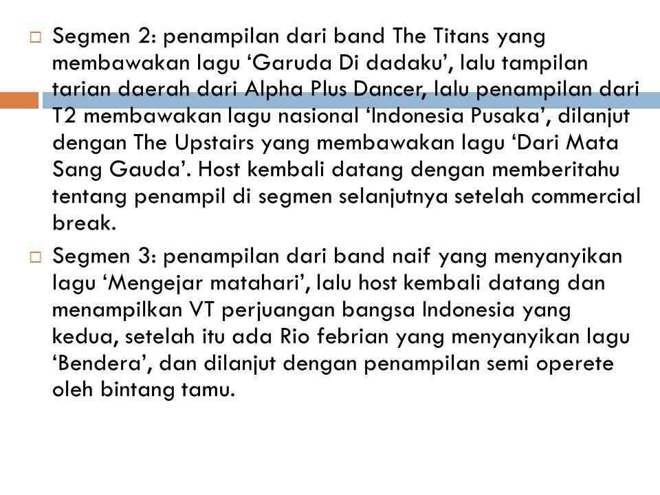  Segmen 2: penampilan dari band The Titans yang membawakan lagu 'Garuda Di dadaku', lalu tampilan tarian daerah dari Alpha Plus Dancer, lalu penampilan dari T2 membawakan lagu nasional 'Indonesia Pusaka', dilanjut dengan The Upstairs yang membawakan lagu 'Dari Mata Sang Gauda'.
