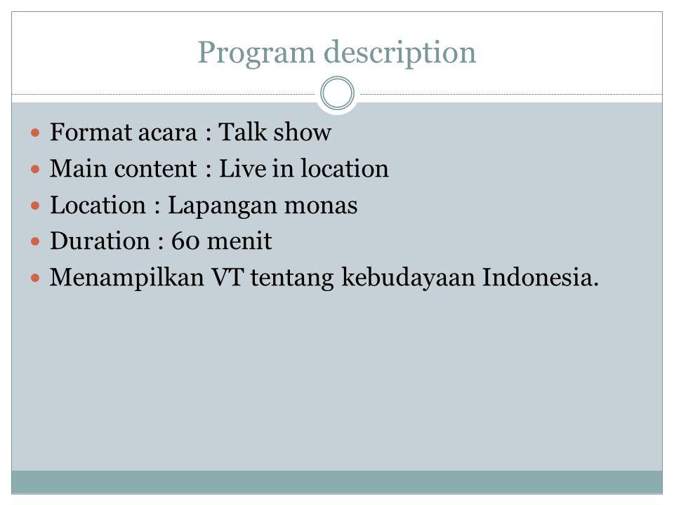 Program description Format acara : Talk show Main content : Live in location Location : Lapangan monas Duration : 60 menit Menampilkan VT tentang kebu