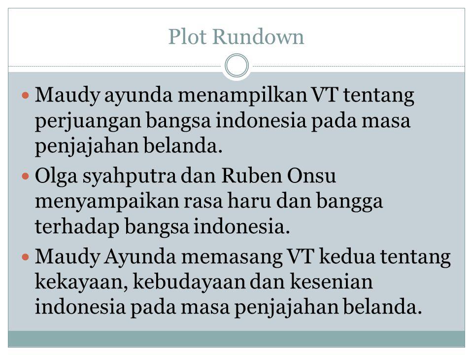 Plot Rundown Maudy ayunda menampilkan VT tentang perjuangan bangsa indonesia pada masa penjajahan belanda. Olga syahputra dan Ruben Onsu menyampaikan