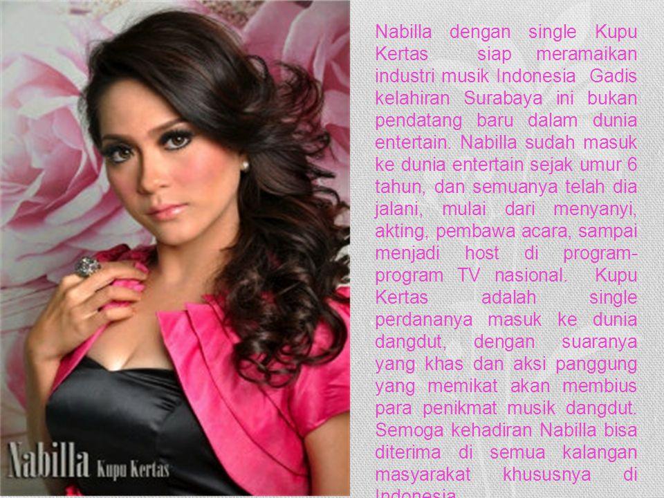 Nabilla dengan single Kupu Kertas siap meramaikan industri musik Indonesia Gadis kelahiran Surabaya ini bukan pendatang baru dalam dunia entertain. Na