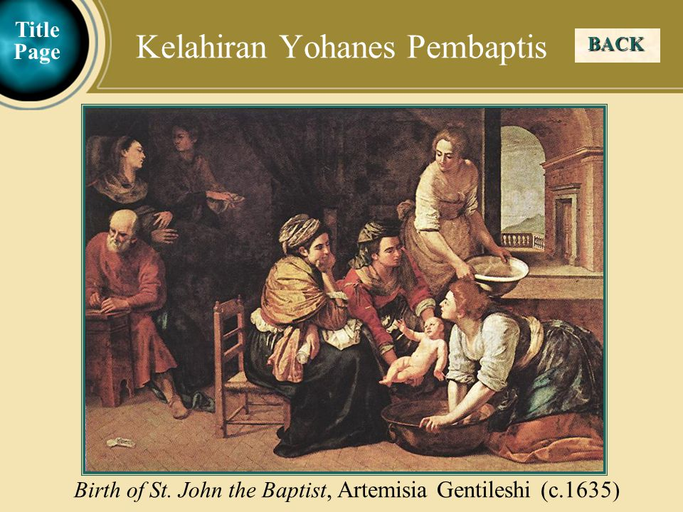 Judea Galilee ChildhoodPereaJerusalem BACK Birth of St. John the Baptist, Artemisia Gentileshi (c.1635 ) Kelahiran Yohanes Pembaptis Title Page