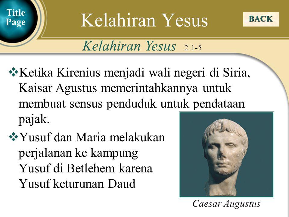 Judea Galilee ChildhoodPereaJerusalem  Ketika Kirenius menjadi wali negeri di Siria, Kaisar Agustus memerintahkannya untuk membuat sensus penduduk un