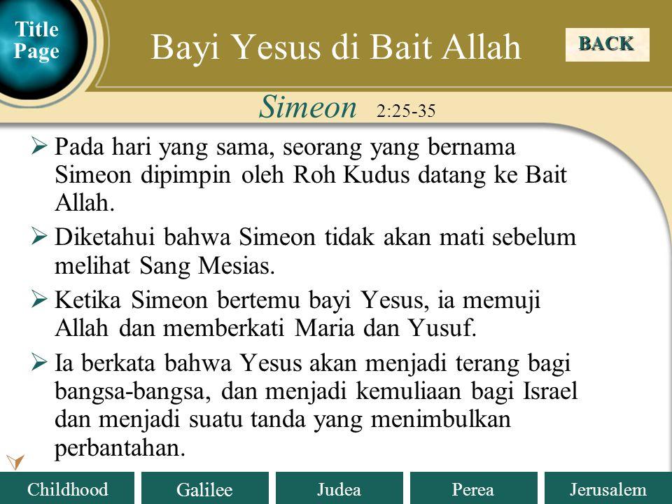Judea Galilee ChildhoodPereaJerusalem  Pada hari yang sama, seorang yang bernama Simeon dipimpin oleh Roh Kudus datang ke Bait Allah.  Diketahui bah