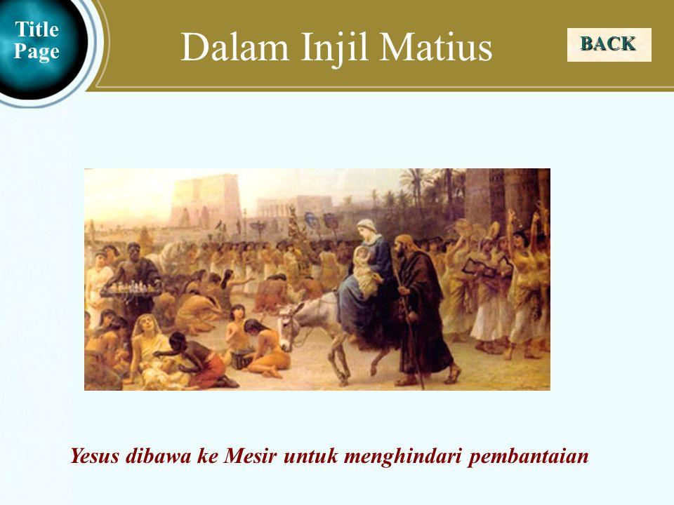 Judea Galilee ChildhoodPereaJerusalem Dalam Injil Matius BACK Title Page Yesus dibawa ke Mesir untuk menghindari pembantaian