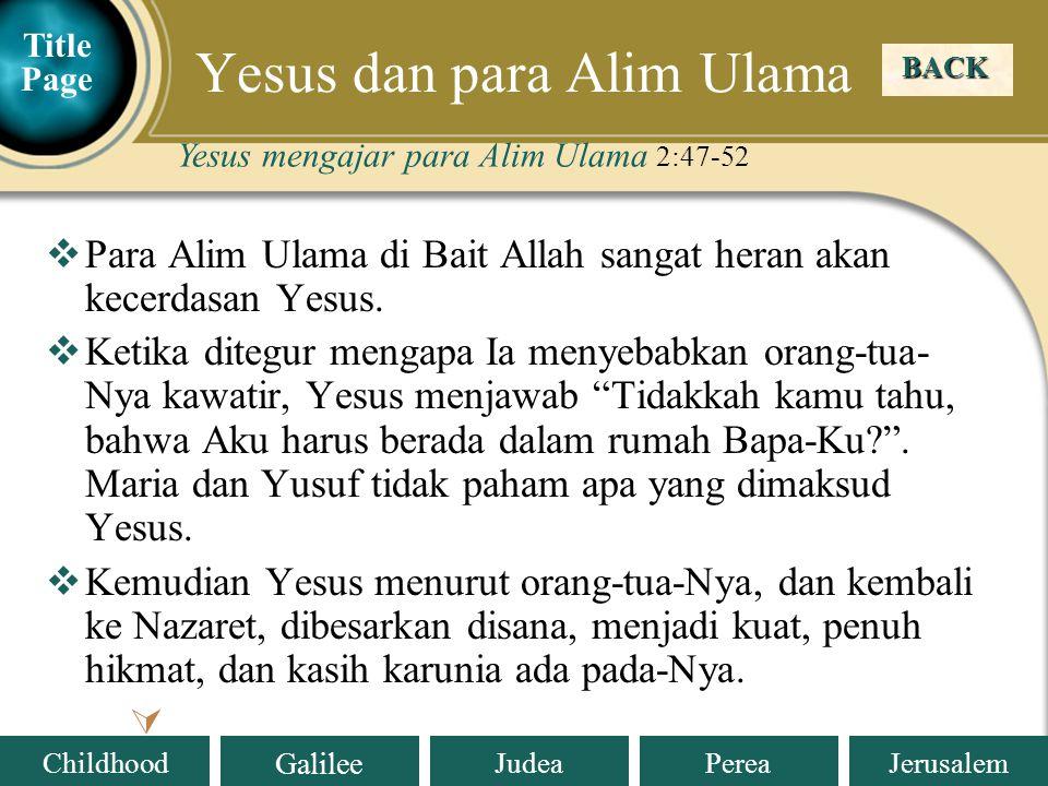 Judea Galilee ChildhoodPereaJerusalem  Para Alim Ulama di Bait Allah sangat heran akan kecerdasan Yesus.  Ketika ditegur mengapa Ia menyebabkan oran
