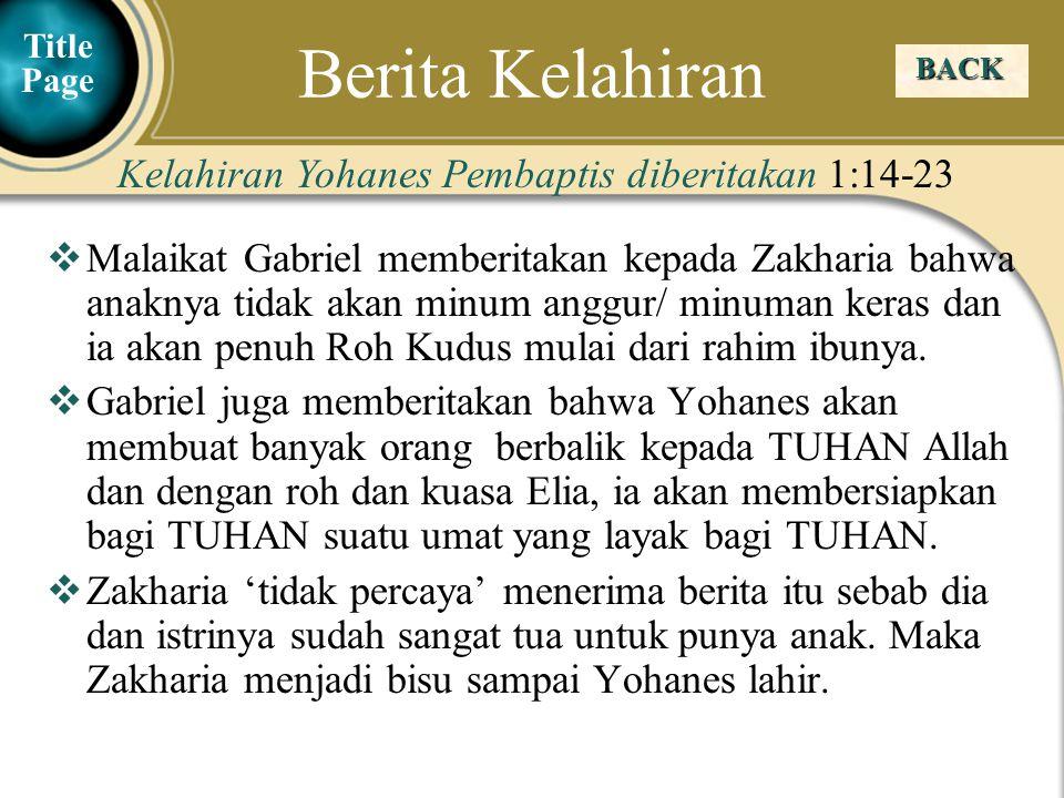 Judea Galilee ChildhoodPereaJerusalem BACK Kelahiran Yohanes Pembaptis diberitakan 1:24, 25 Elisabet mengandung bayi Yohanes ia tidak menceritakan ini kepada orang lain selama 5 bulan.