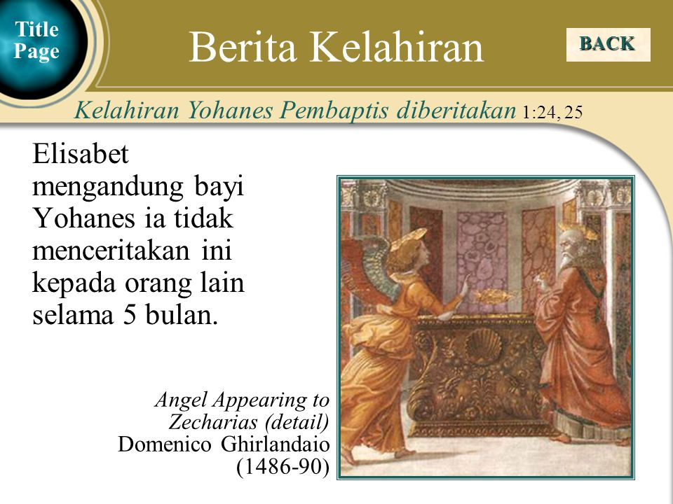 Judea Galilee ChildhoodPereaJerusalem BACK Kelahiran Yohanes Pembaptis diberitakan 1:24, 25 Elisabet mengandung bayi Yohanes ia tidak menceritakan ini