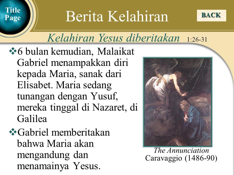 Judea Galilee ChildhoodPereaJerusalem  6 bulan kemudian, Malaikat Gabriel menampakkan diri kepada Maria, sanak dari Elisabet. Maria sedang tunangan d