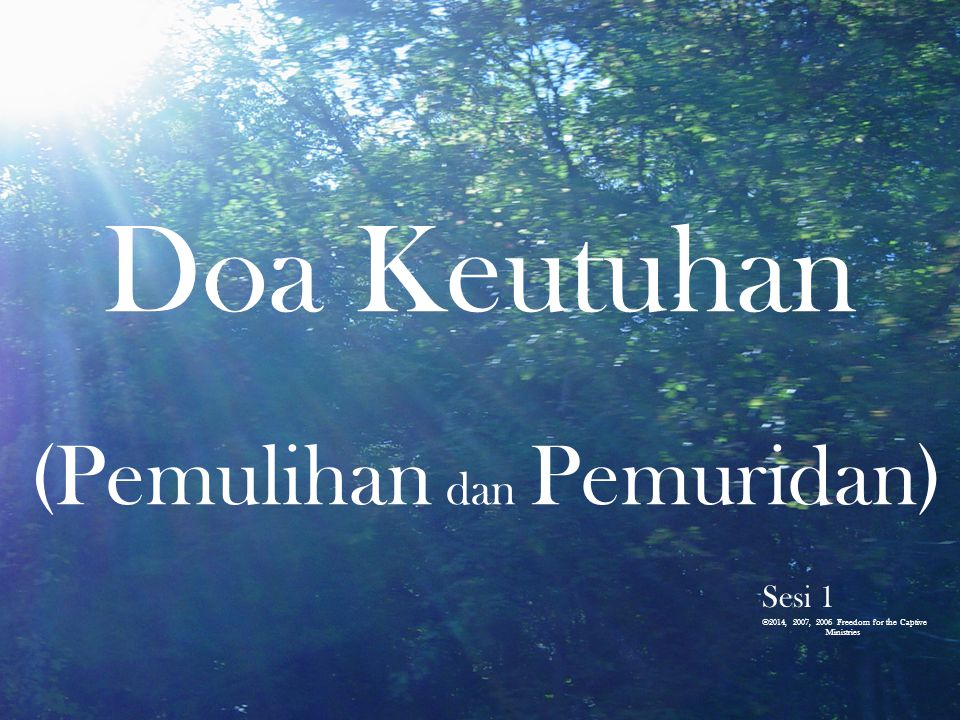 Doa Keutuhan (Pemulihan dan Pemuridan) Sesi 1 ©2014, 2007, 2006 Freedom for the Captive Ministries