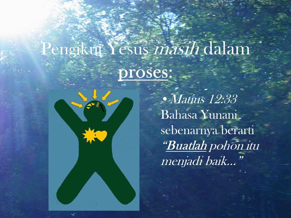 "Pengikut Yesus masih dalam proses: Matius 12:33 Bahasa Yunani sebenarnya berarti ""Buatlah pohon itu menjadi baik…"""