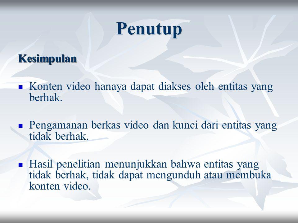 Penutup Kesimpulan Konten video hanaya dapat diakses oleh entitas yang berhak. Pengamanan berkas video dan kunci dari entitas yang tidak berhak. Hasil