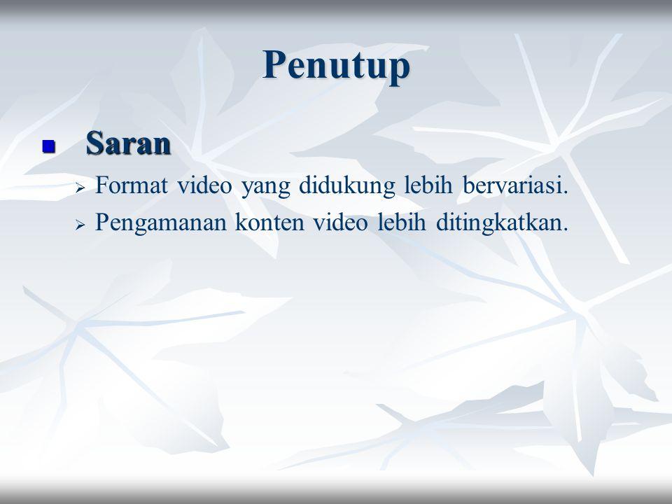Penutup Saran Saran   Format video yang didukung lebih bervariasi.   Pengamanan konten video lebih ditingkatkan.