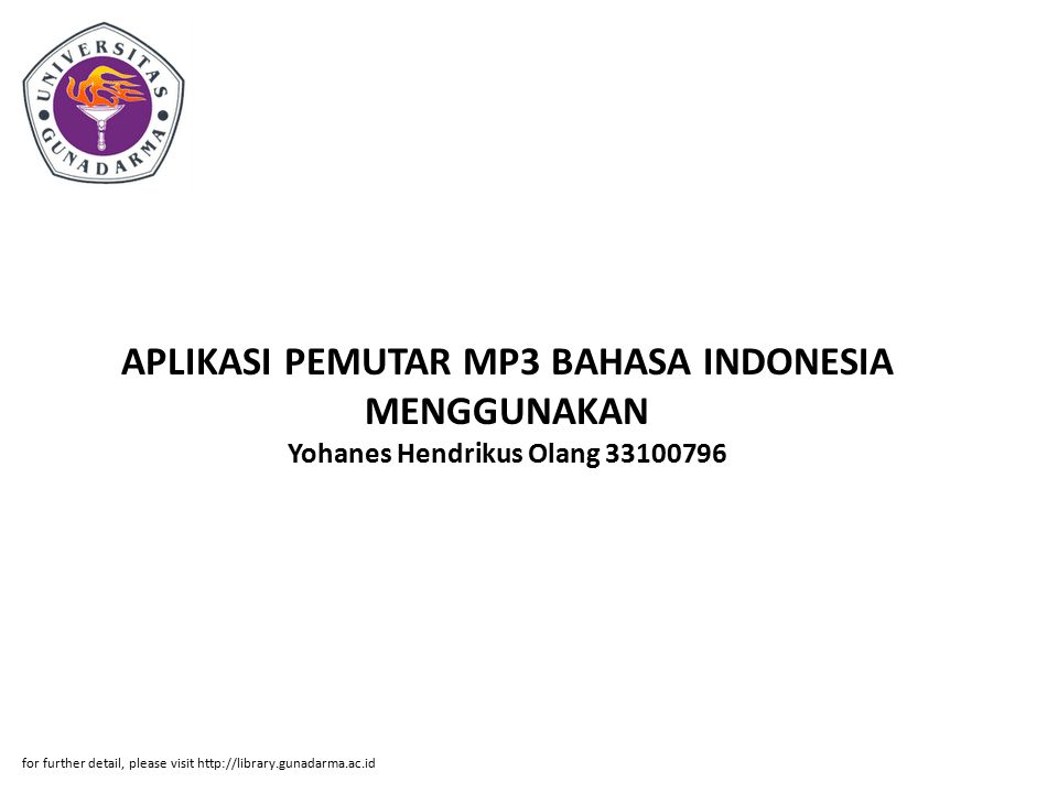 APLIKASI PEMUTAR MP3 BAHASA INDONESIA MENGGUNAKAN Yohanes Hendrikus Olang 33100796 for further detail, please visit http://library.gunadarma.ac.id