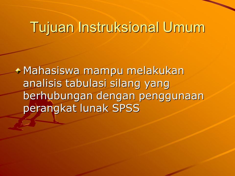 Tujuan Instruksional Umum Mahasiswa mampu melakukan analisis tabulasi silang yang berhubungan dengan penggunaan perangkat lunak SPSS