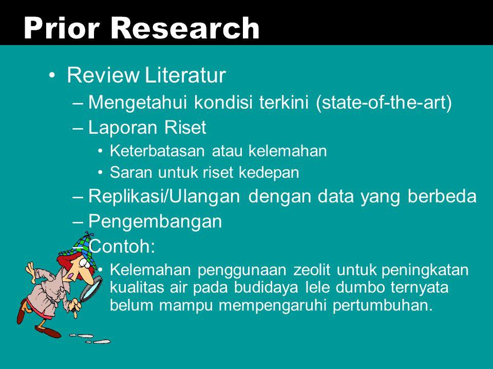 Review Literatur –Mengetahui kondisi terkini (state-of-the-art) –Laporan Riset Keterbatasan atau kelemahan Saran untuk riset kedepan –Replikasi/Ulanga