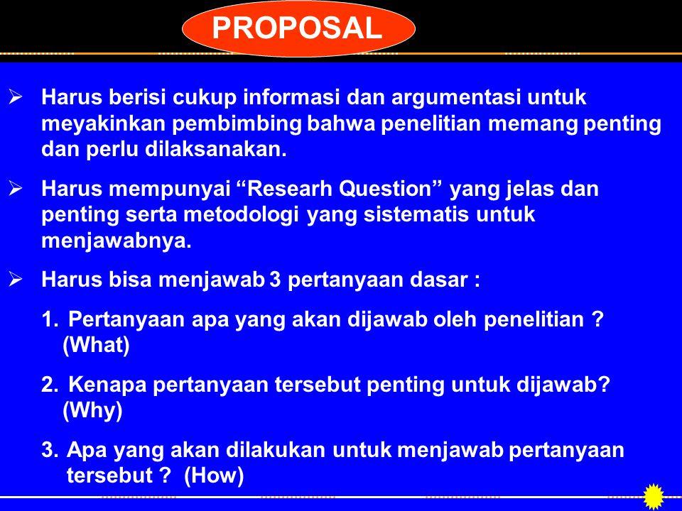 PROPOSAL HHarus berisi cukup informasi dan argumentasi untuk meyakinkan pembimbing bahwa penelitian memang penting dan perlu dilaksanakan. HHarus