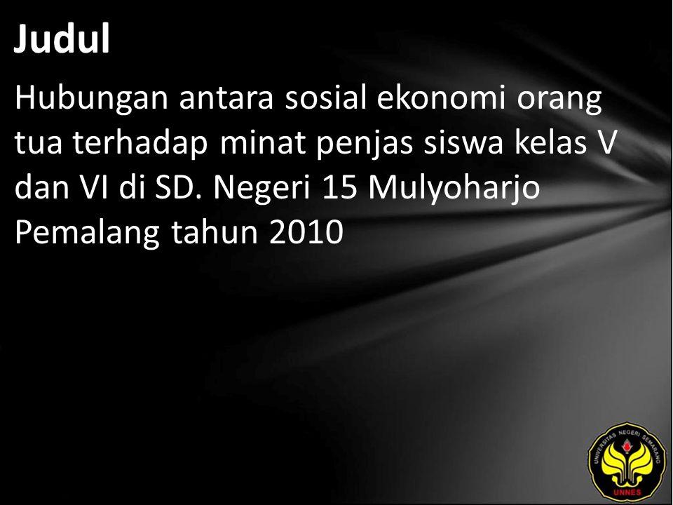 Judul Hubungan antara sosial ekonomi orang tua terhadap minat penjas siswa kelas V dan VI di SD. Negeri 15 Mulyoharjo Pemalang tahun 2010