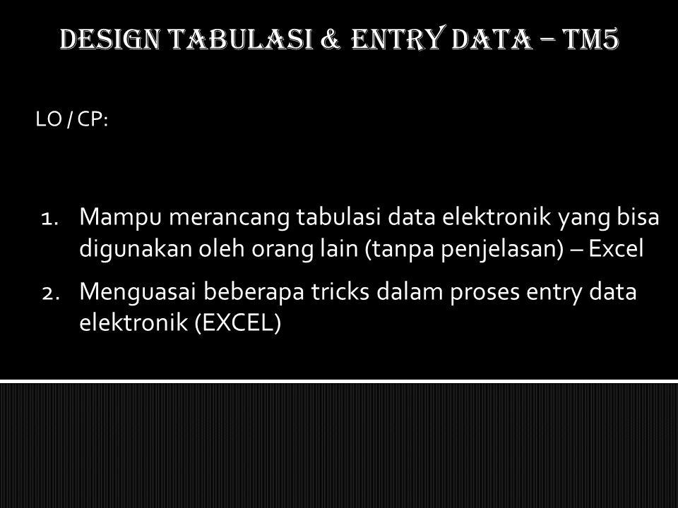 DESIGN TABULASI & ENTRY DATA – TM5 LO / CP: 1.Mampu merancang tabulasi data elektronik yang bisa digunakan oleh orang lain (tanpa penjelasan) – Excel