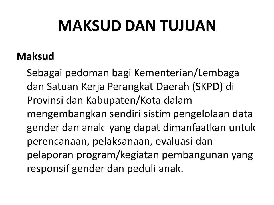 MAKSUD DAN TUJUAN Maksud Sebagai pedoman bagi Kementerian/Lembaga dan Satuan Kerja Perangkat Daerah (SKPD) di Provinsi dan Kabupaten/Kota dalam mengem