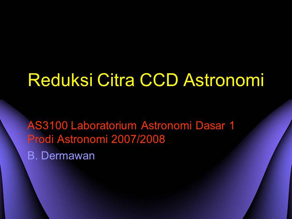 Reduksi Citra CCD Astronomi AS3100 Laboratorium Astronomi Dasar 1 Prodi Astronomi 2007/2008 B.