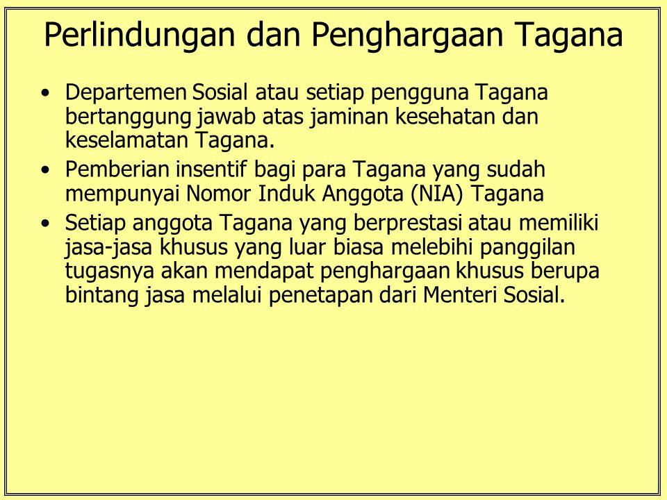 Perlindungan dan Penghargaan Tagana Departemen Sosial atau setiap pengguna Tagana bertanggung jawab atas jaminan kesehatan dan keselamatan Tagana. Pem