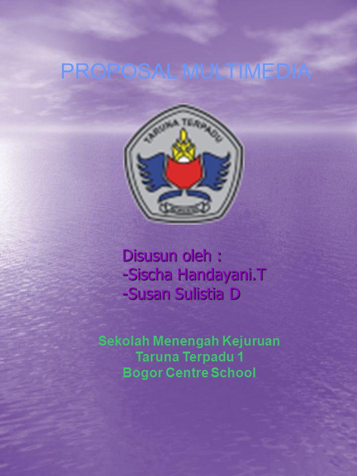 Disusun oleh : -Sischa Handayani.T -Susan Sulistia D Sekolah Menengah Kejuruan Taruna Terpadu 1 Bogor Centre School PROPOSAL MULTIMEDIA