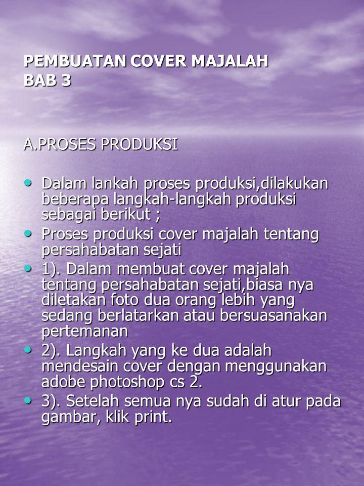 PEMBUATAN COVER MAJALAH BAB 3 A.PROSES PRODUKSI Dalam lankah proses produksi,dilakukan beberapa langkah-langkah produksi sebagai berikut ; Dalam lanka