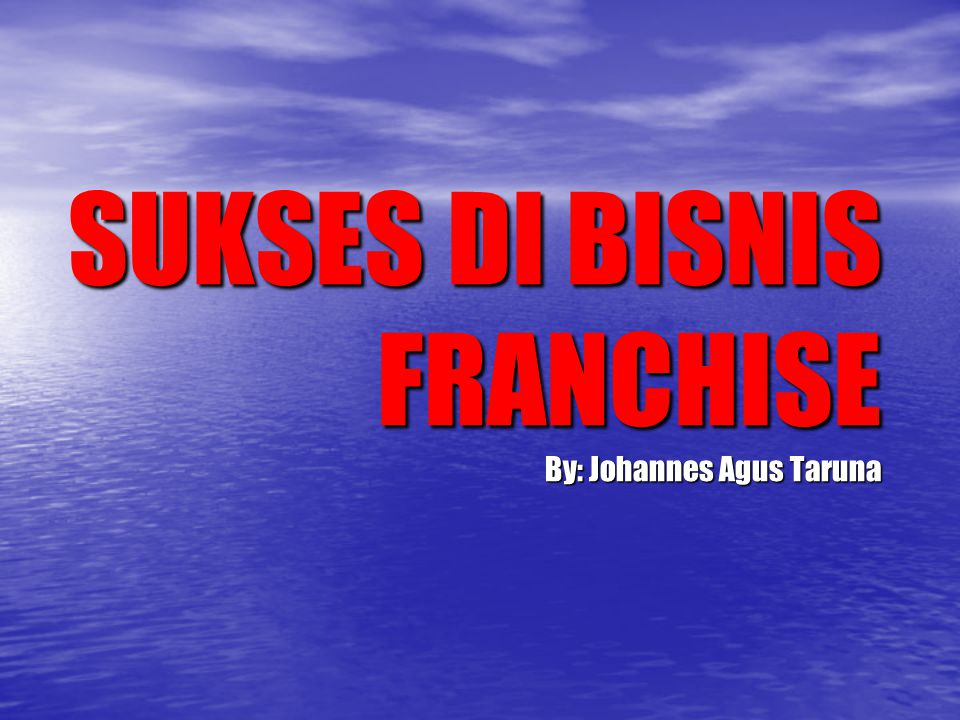 Brand System Sharing Experience Support Menerima Fee Modal Operation Outlet Local Skill Manajemen Outlet Membayar Fee Ambisi (Training,Opening, Marketing,dll) FRANCHISEEFRANCHISOR FRANCHISE AGREEMENT Franchise
