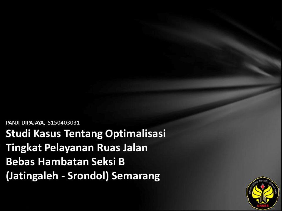 PANJI DIPAJAYA, 5150403031 Studi Kasus Tentang Optimalisasi Tingkat Pelayanan Ruas Jalan Bebas Hambatan Seksi B (Jatingaleh - Srondol) Semarang