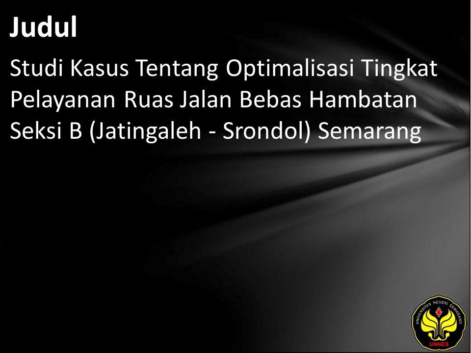 Abstrak STUDI KASUS TENTANG OPTIMALISASI TINGKAT PELAYANAN RUAS JALAN BEBAS HAMBATAN SEKSI B (JATINGALEH-SRONDOL) SEMARANG PANJI DIPAJAYA (5150403031) ABSTRAK Penelitan ini diadakan di jalan bebas hambatan Seksi B (Jatingaleh-Srondol) Semarang.