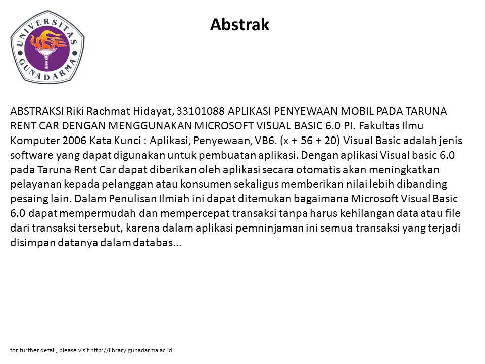 Abstrak ABSTRAKSI Riki Rachmat Hidayat, 33101088 APLIKASI PENYEWAAN MOBIL PADA TARUNA RENT CAR DENGAN MENGGUNAKAN MICROSOFT VISUAL BASIC 6.0 PI. Fakul