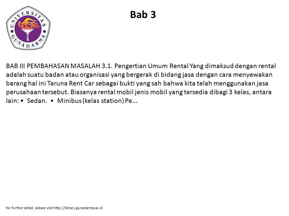 Bab 3 BAB III PEMBAHASAN MASALAH 3.1. Pengertian Umum Rental Yang dimaksud dengan rental adalah suatu badan atau organisasi yang bergerak di bidang ja