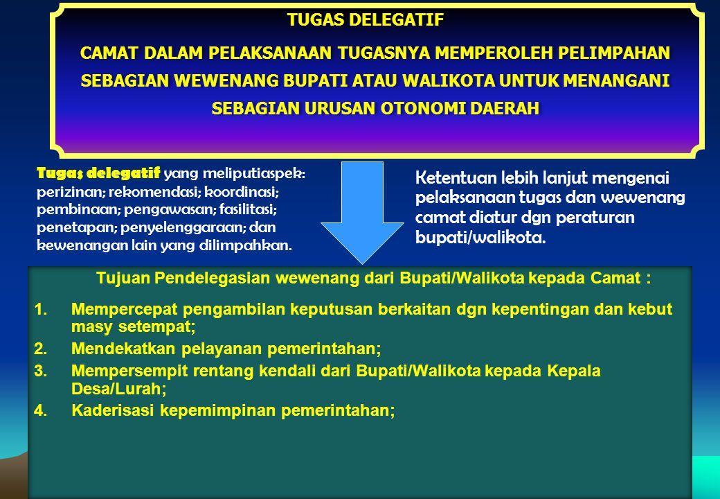 CAMAT GARDA TERDEPAN DLM PENYELENGGA- RAAN PEMERINTAHAN PELIMPAHAN SBGN WEWENANG BUP/WALKOT ( Delegatif ) MELAKS TUGAS UMUM PEMERINTAHAN (Atributif) P