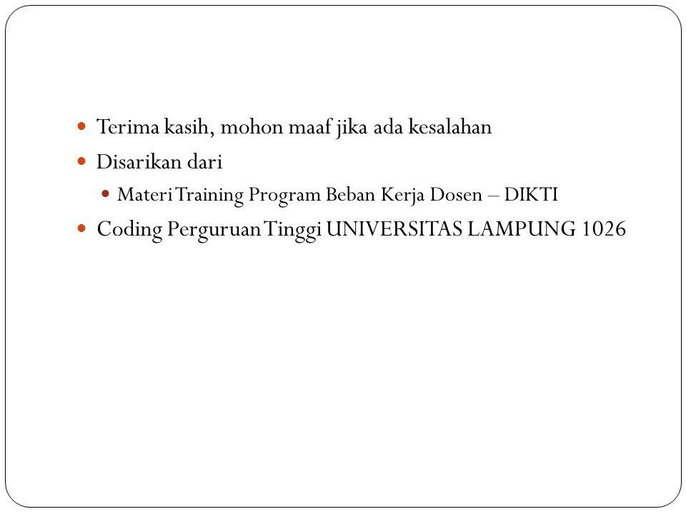 Terima kasih, mohon maaf jika ada kesalahan Disarikan dari Materi Training Program Beban Kerja Dosen – DIKTI Coding Perguruan Tinggi UNIVERSITAS LAMPU