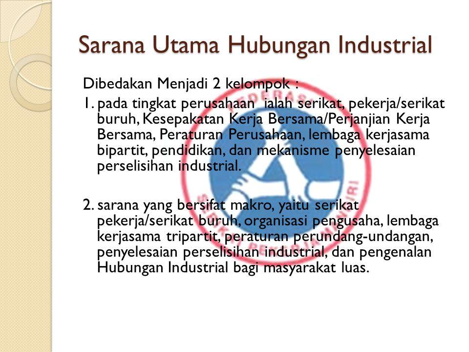 Sarana Utama Hubungan Industrial Dibedakan Menjadi 2 kelompok : 1.