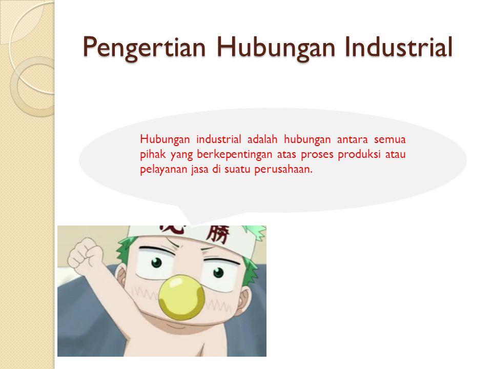 Pengertian Hubungan Industrial Hubungan industrial adalah hubungan antara semua pihak yang berkepentingan atas proses produksi atau pelayanan jasa di suatu perusahaan.