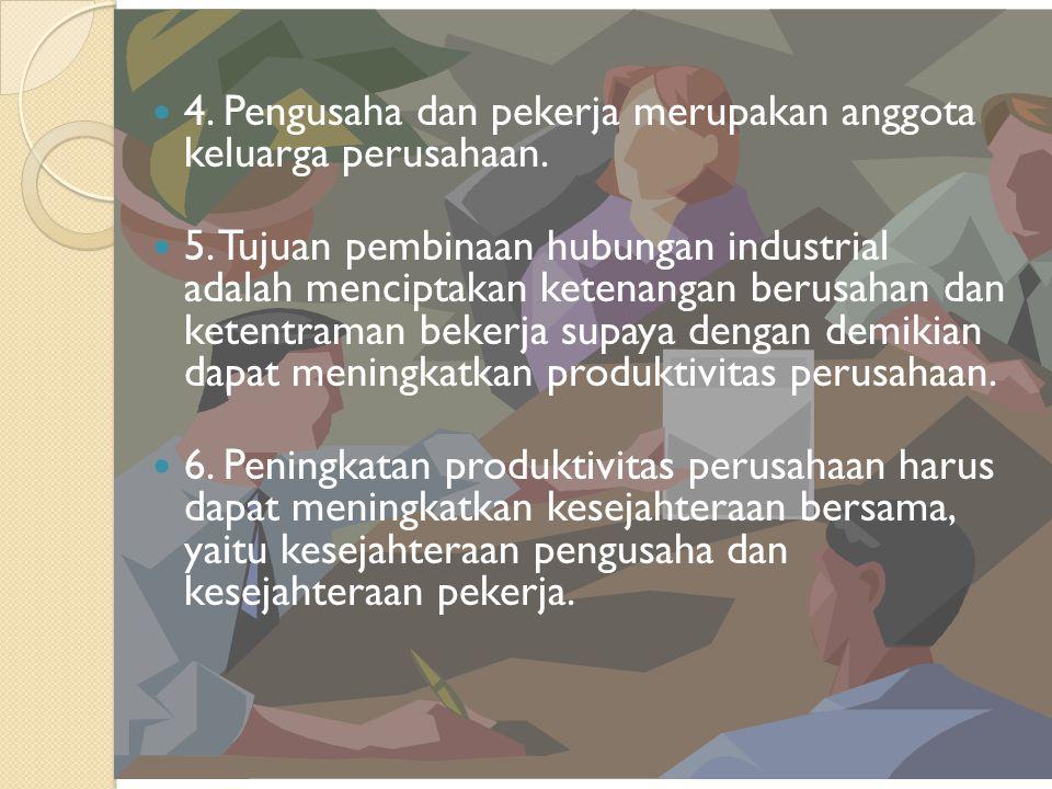 4.Pengusaha dan pekerja merupakan anggota keluarga perusahaan.