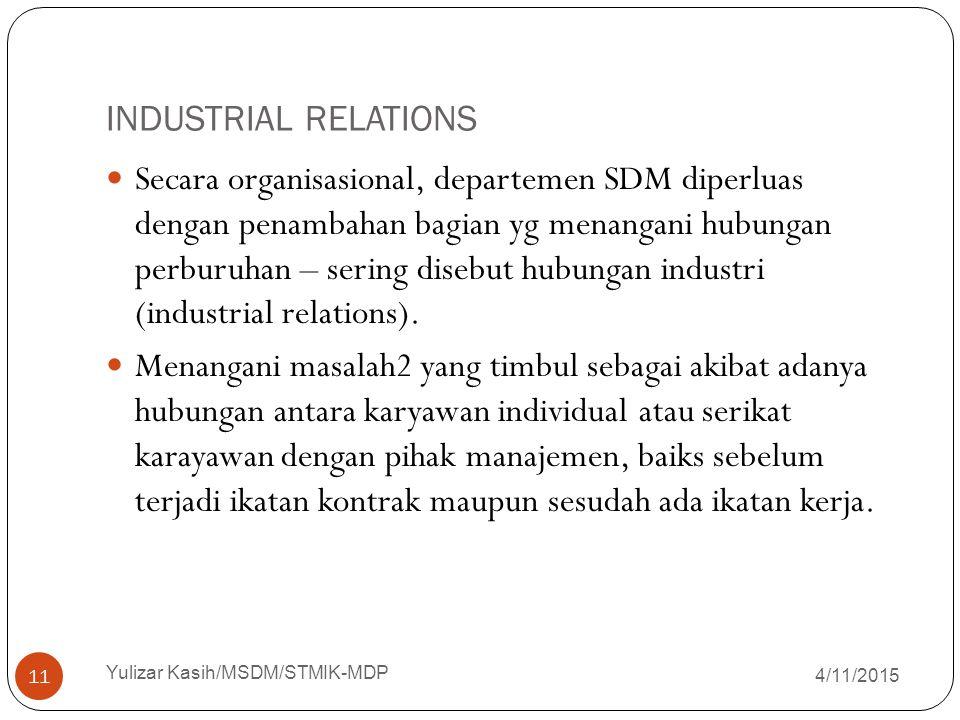 INDUSTRIAL RELATIONS 4/11/2015 Yulizar Kasih/MSDM/STMIK-MDP 11 Secara organisasional, departemen SDM diperluas dengan penambahan bagian yg menangani h