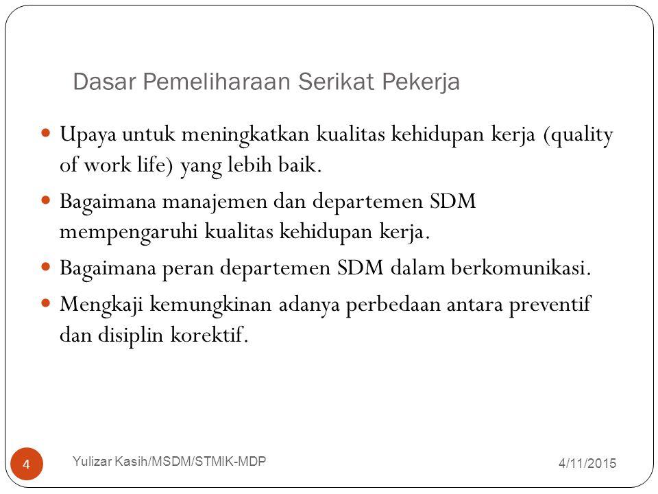 Dasar Pemeliharaan Serikat Pekerja 4/11/2015 Yulizar Kasih/MSDM/STMIK-MDP 4 Upaya untuk meningkatkan kualitas kehidupan kerja (quality of work life) y