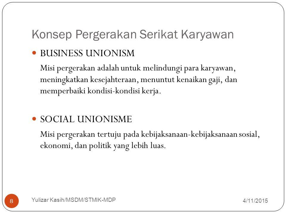 Konsep Pergerakan Serikat Karyawan 4/11/2015 Yulizar Kasih/MSDM/STMIK-MDP 8 BUSINESS UNIONISM Misi pergerakan adalah untuk melindungi para karyawan, m