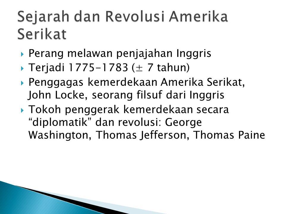  Perang melawan penjajahan Inggris  Terjadi 1775-1783 (± 7 tahun)  Penggagas kemerdekaan Amerika Serikat, John Locke, seorang filsuf dari Inggris  Tokoh penggerak kemerdekaan secara diplomatik dan revolusi: George Washington, Thomas Jefferson, Thomas Paine