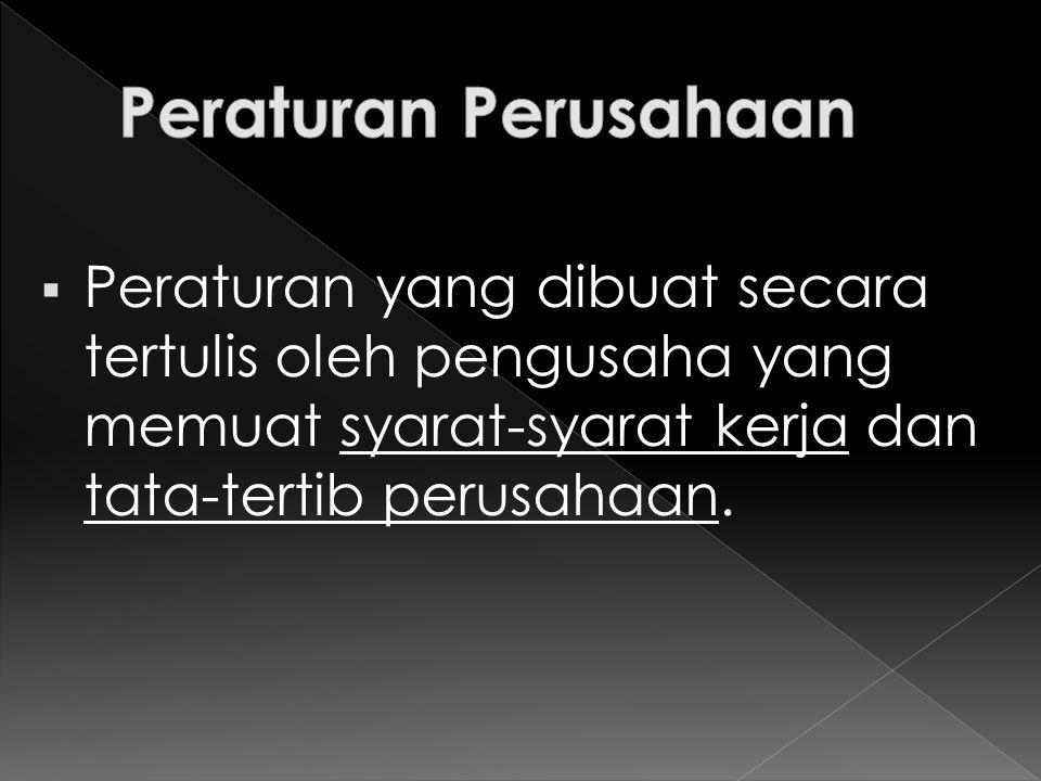  Bagian Ketujuh Bab XI Undang-Undang No.13 th.2003 tentang Ketenagakerjaan  Kepmenakertrans No.Kep/Men/IV/2004 tentang Tata Cara Pembuatan dan Pengesahan Peraturan Perusahaan dan Pendaftaran Perjanjian Kerja Bersama  Undang-Undang No.