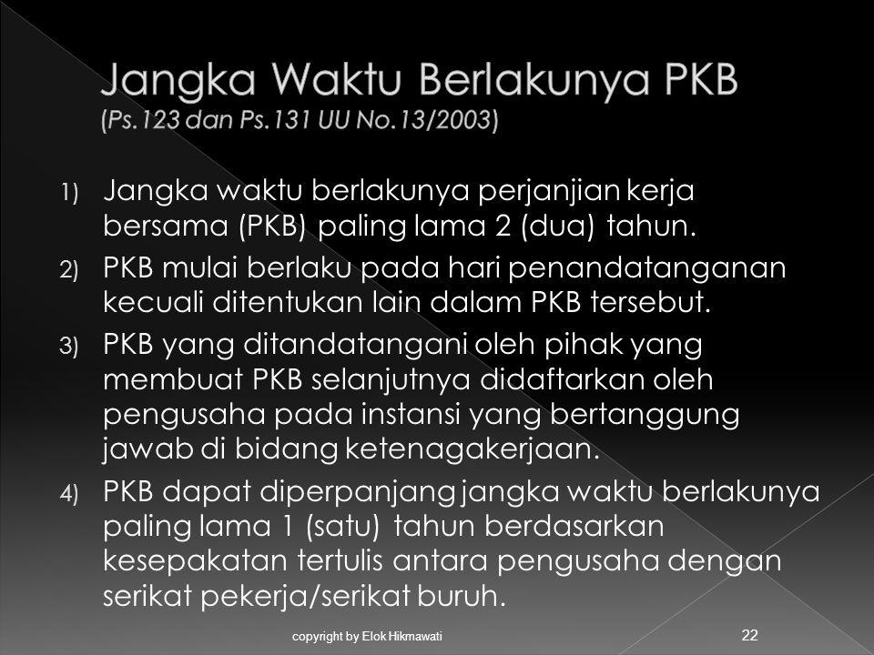 1) Jangka waktu berlakunya perjanjian kerja bersama (PKB) paling lama 2 (dua) tahun. 2) PKB mulai berlaku pada hari penandatanganan kecuali ditentukan