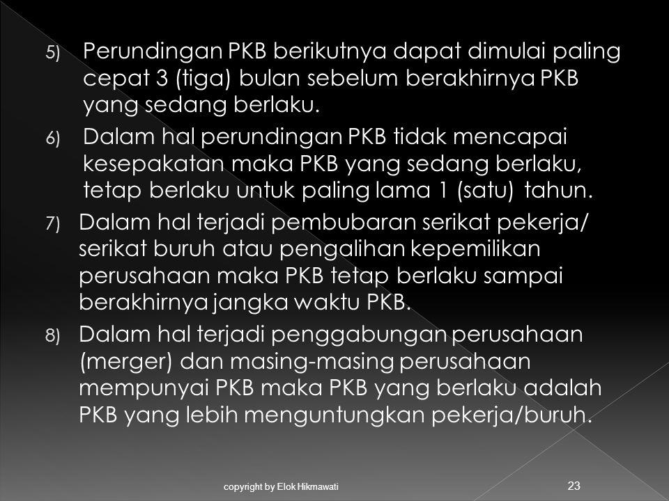 5) Perundingan PKB berikutnya dapat dimulai paling cepat 3 (tiga) bulan sebelum berakhirnya PKB yang sedang berlaku. 6) Dalam hal perundingan PKB tida