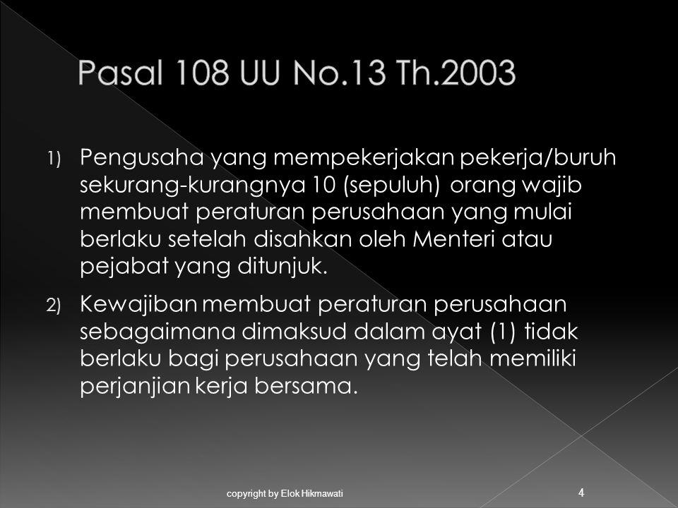 1) Pengusaha yang mempekerjakan pekerja/buruh sekurang-kurangnya 10 (sepuluh) orang wajib membuat peraturan perusahaan yang mulai berlaku setelah disa