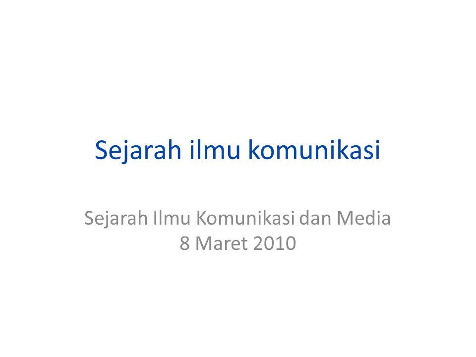 Sejarah ilmu komunikasi Sejarah Ilmu Komunikasi dan Media 8 Maret 2010