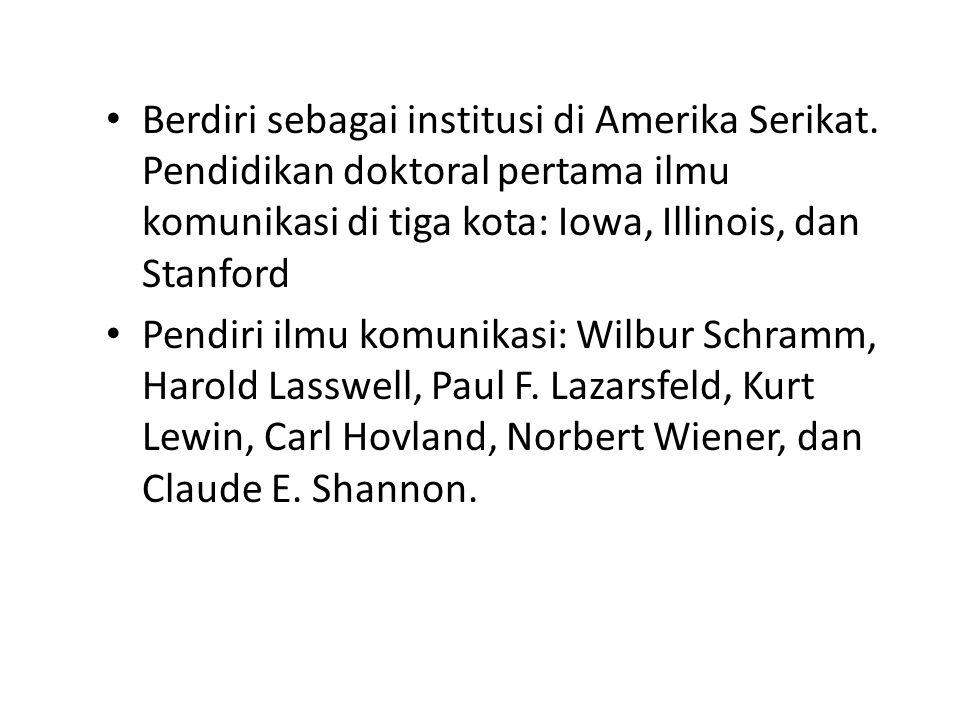 Pendiri Ilmu Komunikasi Wilbur Schramm – institusionalisasi Harold Lasswell (Propaganda Analysis) Paul F.